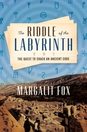 The Riddle of the Labyrinth - The Quest to Crack an Ancient Code ebook by Margalit Fox