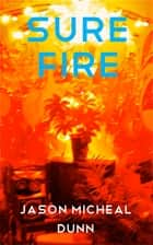 Sure Fire ebook by Jason Micheal Dunn