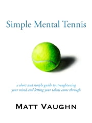 Simple Mental Tennis ebook by Matt Vaughn