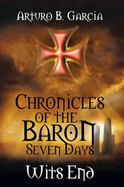 Chronicles of the Baron: Seven Days Wits End ebook by Arturo B. Garcia