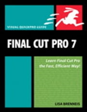 Final Cut Pro 7 - Visual QuickPro Guide ebook by Lisa Brenneis