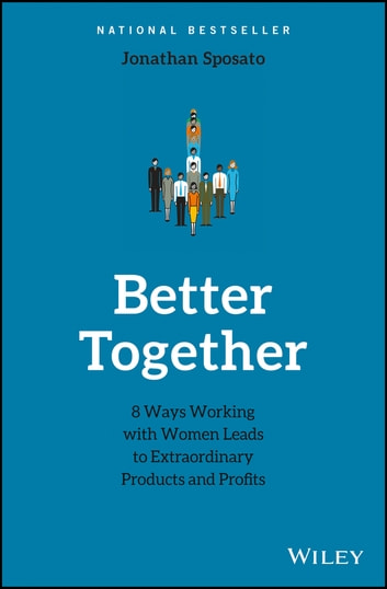 Better together ebook by jonathan sposato 9781119452089 rakuten kobo better together 8 ways working with women leads to extraordinary products and profits ebook by fandeluxe Image collections