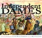 Independent Dames - What You Never Knew About the Women and Girls of the American Revolution (with audio recording) ebook by