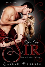 Reveal Me, Sir - Doms of Decadence, #9 ebook by Laylah Roberts
