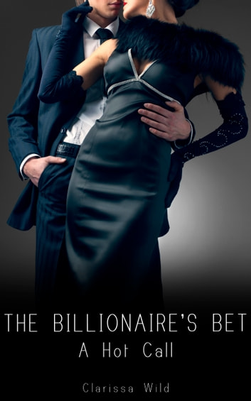 The Billionaire's Bet (#2) - A Hot Call ebook by Clarissa Wild