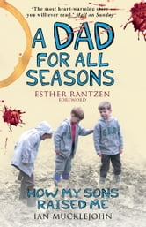 A Dad for All Seasons - How My Sons Raised Me ebook by Ian Mucklejohn,Esther Rantzen
