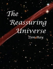 The Reassuring Universe ebook by Don Ray