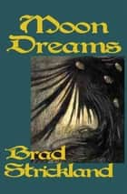 Moon Dreams ebook by Brad Strickland