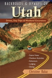 Backroads & Byways of Utah: Drives, Day Trips & Weekend Excursions ebook by Christine Balaz