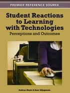 Student Reactions to Learning with Technologies ebook by Kathryn Moyle,Guus Wijngaards