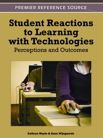 Student Reactions to Learning with Technologies - Perceptions and Outcomes ebook by