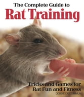 The Complete Guide to Rat Training ebook by Debbie Ducommun