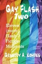 Gay Flash Two ebook by Gregory A. Kompes