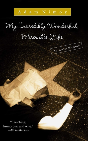My Incredibly Wonderful, Miserable Life - An Anti-Memoir ebook by Adam Nimoy