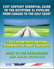 21st Century Essential Guide to the Keystone XL Pipeline from Canada to the Gulf Coast: Risks to the Environment and Water Resources ebook by Progressive Management