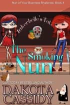The Smoking Nun - Nun Of Your Business Mysteries, #4 ebook by