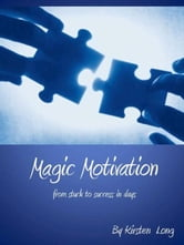 Magic Motivation - From Stuck to Success In Days ebook by Kirsten Long