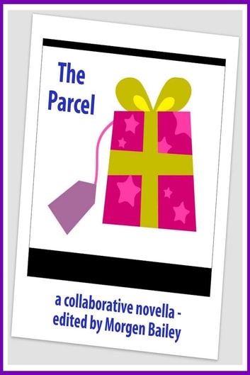 The Parcel ebook by Morgen Bailey