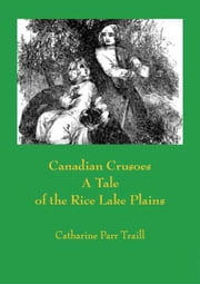 Canadian Crusoes ebook by Catharine Parr Strickland,Catharine Parr Traill,Paul Allen