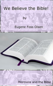 We Believe The Bible! ebook by Eugene Olsen