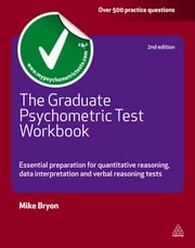 The Graduate Psychometric Test Workbook - Essential Preparation for Quantative Reasoning, Data Interpretation and Verbal Reasoning Tests ebook by Mike Bryon