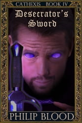 Cathexis: Desecrator's Sword ebook by Philip Blood