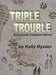 Triple Trouble: A Cassidy Callahan Novel ebook by Kelly Rysten
