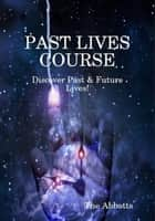 Past Lives Course ebook by The Abbotts