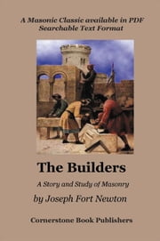 The Builders - A Story and Study of Masonry ebook by Newton, Joseph, Fort