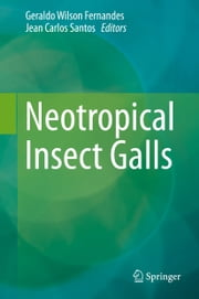 Neotropical Insect Galls ebook by Geraldo Wilson Fernandes,Jean Carlos Santos