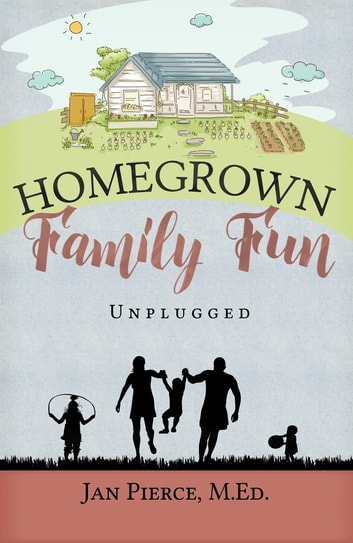 Homegrown Family Fun - Unplugged ebook by Jan Pierce