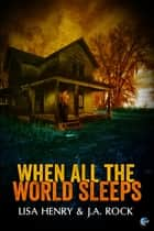 When All the World Sleeps ebook by Lisa Henry,J.A. Rock