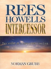 Rees Howells Intercessor ebook by Norman Grubb