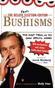 The Deluxe Election Edition Bushisms - The First Term, in His Own Special Words ebook by