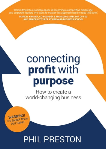 Connecting Profit with Purpose - How to create a world-changing business ebook by Phil Preston