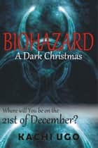 Biohazard: A Dark Christmas ebook by Kachi Ugo