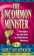 The Uncommon Minister Volume 4 ebook by Mike Murdock