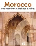 Morocco Revealed: Fez, Marrakech, Meknes and Rabat ebook by Approach Guides,David Raezer,Jennifer Raezer