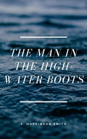 The Man In The High-Water Boots ebook by F. Hopkinson Smith