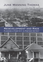 Redevelopment and Race - Planning a Finer City in Postwar Detroit ebook by June Manning Thomas