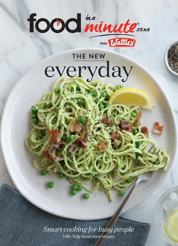 The New Everyday - Smart Cooking for Busy People ebook by Heinz Wattie's