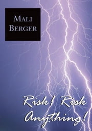 Risk! Risk Anything! ebook by Mali Berger