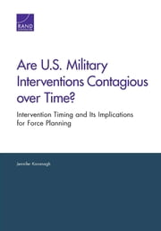 Are U.S. Military Interventions Contagious over Time? - Intervention Timing and Its Implications for Force Planning ebook by Jennifer Kavanagh