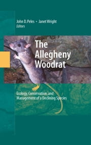 The Allegheny Woodrat - Ecology, Conservation, and Management of a Declining Species ebook by John Peles,Janet Wright