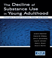 The Decline of Substance Use in Young Adulthood - Changes in Social Activities, Roles, and Beliefs ebook by Jerald G. Bachman,Patrick M. O'Malley,John E. Schulenberg,Lloyd D. Johnston,Alison L. Bryant,Alicia C. Merline