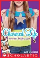 Charmed Life #4: Hannah's Bright Star ebook by Lisa Schroeder