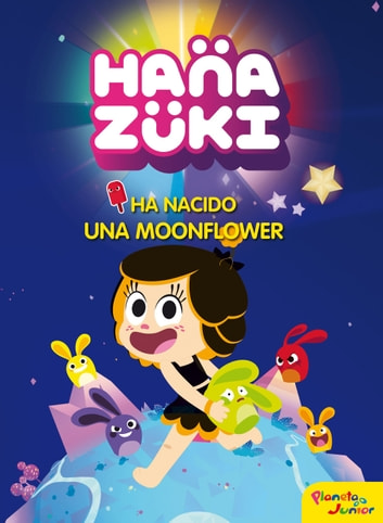 Hanazuki. Ha nacido una Moonflower - Cuento ebook by Hanazuki