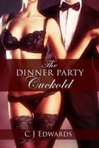 The Dinner Party Cuckold ebook by CJ Edwards
