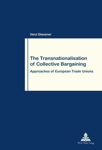The Transnationalisation of Collective Bargaining - Approaches of European Trade Unions ebook by Vera Glassner