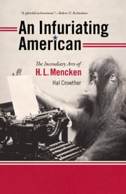 An Infuriating American - The Incendiary Arts of H. L. Mencken ebook by Hal Crowther